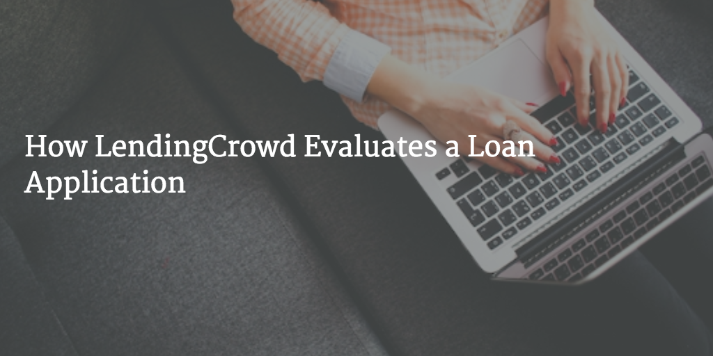 How LendingCrowd Evaluates a Loan Application