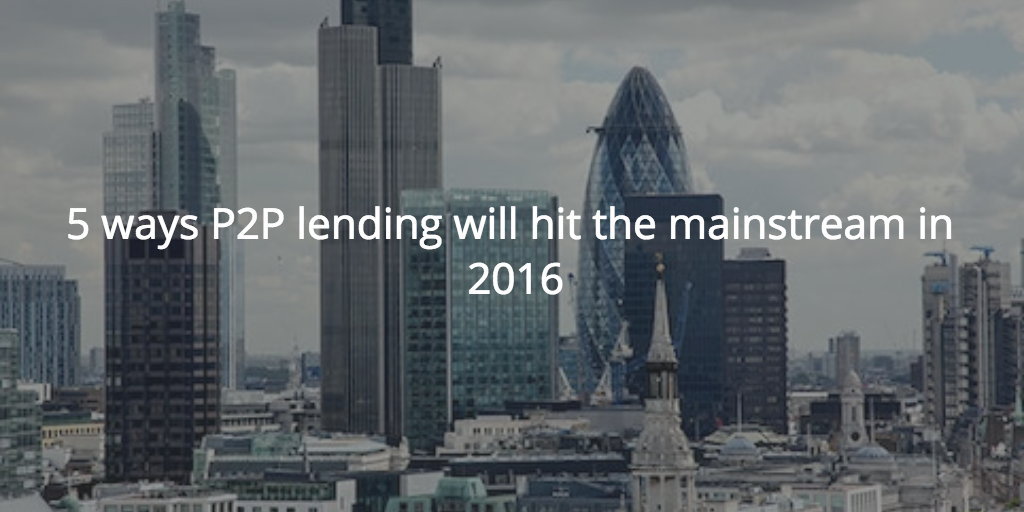 5 ways Peer to Peer lending will hit the mainstream in 2016