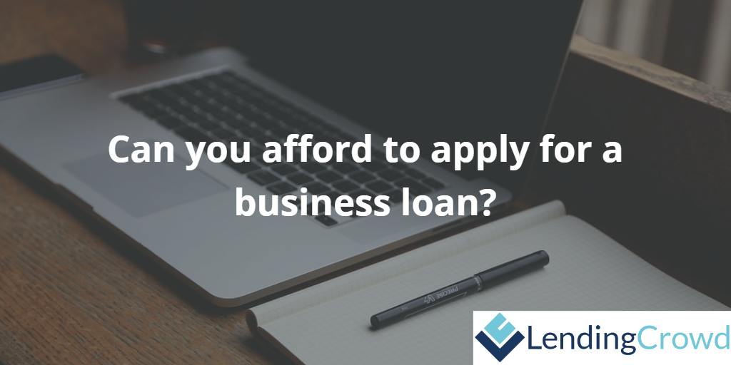 Can you afford to apply for a business loan?